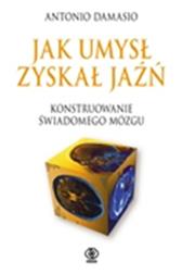 Jak umysł zyskał jaźń, Antonio Damasio, Dom Wydawniczy REBIS Sp. z o.o.
