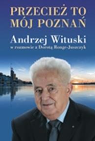Przecież to mój Poznań. Andrzej Wituski w rozmowie z..., Andrzej Wituski, Dorota Ronge-Juszczyk, Dom Wydawniczy REBIS Sp. z o.o.