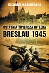 Ostatnia twierdza Hitlera. Breslau 1945, Richard Hargreaves, Dom Wydawniczy REBIS Sp. z o.o.