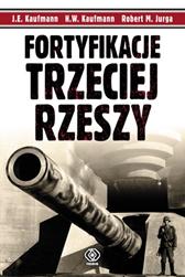 Fortyfikacje Trzeciej Rzeszy, J.E. Kaufmann, Robert M. Jurga, Dom Wydawniczy REBIS Sp. z o.o.