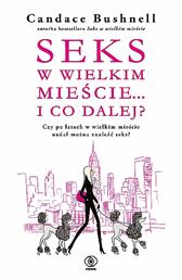 Seks w wielkim mieście... i co dalej?, Candace Bushnell, Dom Wydawniczy REBIS Sp. z o.o.