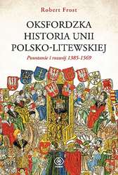 Oksfordzka historia unii polsko-litewskiej tom 1, Robert I. Frost, Dom Wydawniczy REBIS Sp. z o.o.