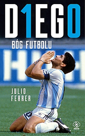 DIEGO. Bóg futbolu, Julio Ferrer, Dom Wydawniczy REBIS Sp. z o.o.