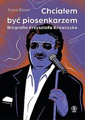 Chciałem być piosenkarzem. Biografia Krzysztofa Krawczyka, Anna Bimer, Dom Wydawniczy REBIS Sp. z o.o.