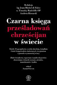 Czarna księga prześladowań chrześcijan w świecie,  praca zbiorowa, Dom Wydawniczy REBIS Sp. z o.o.