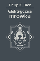 Elektryczna mrówka, Philip K. Dick, Dom Wydawniczy REBIS Sp. z o.o.
