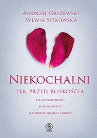 Niekochalni. Lęk przed bliskością, Andrzej Gryżewski, Sylwia Sitkowska, Dom Wydawniczy REBIS Sp. z o.o.