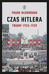 Czas Hitlera. Tom I. Triumf 1933-1939, Frank McDonough, Dom Wydawniczy REBIS Sp. z o.o.