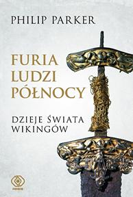 Furia ludzi Północy. Dzieje świata wikingów, Philip Parker, Dom Wydawniczy REBIS Sp. z o.o.