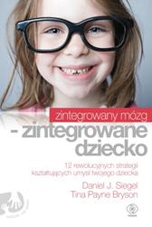 Zintegrowany mózg - zintegrowane dziecko, Daniel J. Siegel, Tina Payne Bryson, Dom Wydawniczy REBIS Sp. z o.o.
