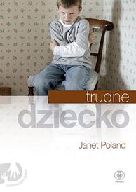 Trudne dziecko, Janet Poland, Dom Wydawniczy REBIS Sp. z o.o.