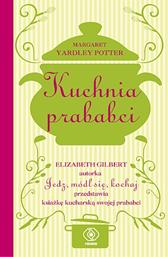 Kuchnia prababci, Elizabeth Gilbert, Margaret Yardley Potter, Dom Wydawniczy REBIS Sp. z o.o.