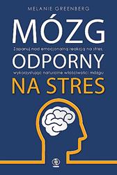 Mózg odporny na stres, Melanie Greenberg, Dom Wydawniczy REBIS Sp. z o.o.