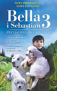Bella i Sebastian 3. Przyjaciele na całe życie, Christine Féret-Fleury, Cécile Aubry, Dom Wydawniczy REBIS Sp. z o.o.