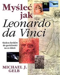 Myśleć jak Leonardo da Vinci, Michael J. Gelb, Dom Wydawniczy REBIS Sp. z o.o.
