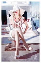 Tylko kochanka, Hanna Cygler, Dom Wydawniczy REBIS Sp. z o.o.
