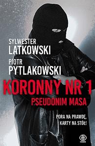Koronny nr 1. Pseudonim Masa, Piotr Pytlakowski, Sylwester Latkowski, Dom Wydawniczy REBIS Sp. z o.o.