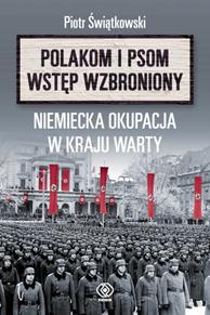 """""""Polakom i psom wstęp wzbroniony"""". Niemiecka okupacja..., Piotr Świątkowski, Dom Wydawniczy REBIS Sp. z o.o."""