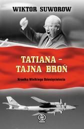 Tatiana - tajna broń, Wiktor Suworow, Dom Wydawniczy REBIS Sp. z o.o.