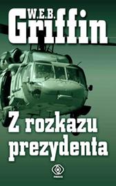 Z rozkazu prezydenta, W.E.B. Griffin, Dom Wydawniczy REBIS Sp. z o.o.