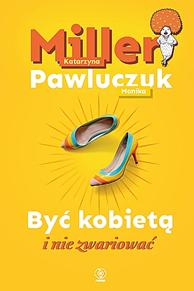 Być kobietą i nie zwariować, Katarzyna Miller, Monika Pawluczuk, Dom Wydawniczy REBIS Sp. z o.o.
