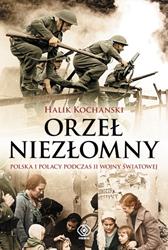 Orzeł niezłomny. Polska i Polacy podczas II wojny światowej, Halik Kochanski, Dom Wydawniczy REBIS Sp. z o.o.