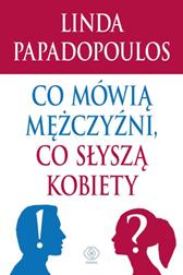 Co mówią mężczyźni, co słyszą kobiety, Linda Papadopoulos, Dom Wydawniczy REBIS Sp. z o.o.