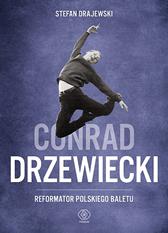 Conrad Drzewiecki. Reformator polskiego baletu, Stefan Drajewski, Dom Wydawniczy REBIS Sp. z o.o.