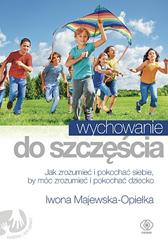 Wychowanie do szczęścia, Iwona Majewska-Opiełka, Dom Wydawniczy REBIS Sp. z o.o.