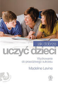 Jak dobrze uczyć dzieci, Madeline Levine, Dom Wydawniczy REBIS Sp. z o.o.