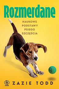 Rozmerdane. Naukowe podstawy psiego szczęścia, Zazie Todd, Dom Wydawniczy REBIS Sp. z o.o.