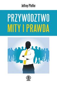 Przywództwo. Mity i prawda, Jeffrey Pfeffer, Dom Wydawniczy REBIS Sp. z o.o.