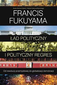 Ład polityczny i polityczny regres, Francis Fukuyama, Dom Wydawniczy REBIS Sp. z o.o.