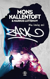 Na imię mi Zack, Mons Kallentoft, Markus Lutteman, Dom Wydawniczy REBIS Sp. z o.o.