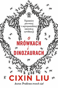 O mrówkach i dinozaurach, Liu Cixin, Dom Wydawniczy REBIS Sp. z o.o.