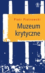 Muzeum krytyczne, Piotr Piotrowski, Dom Wydawniczy REBIS Sp. z o.o.
