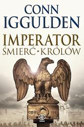 Imperator. Śmierć królów, Conn Iggulden, Dom Wydawniczy REBIS Sp. z o.o.