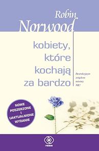 Kobiety, które kochają za bardzo, Robin Norwood, Dom Wydawniczy REBIS Sp. z o.o.