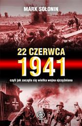 22 czerwca 1941, czyli jak zaczęła się Wielka Wojna Ojczyźni, Mark Sołonin, Dom Wydawniczy REBIS Sp. z o.o.