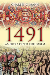 1491. Ameryka przed Kolumbem, Charles C. Mann, Dom Wydawniczy REBIS Sp. z o.o.