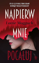 Najpierw mnie pocałuj, Lottie Moggach, Dom Wydawniczy REBIS Sp. z o.o.
