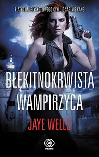 Błękitnokrwista wampirzyca, Jaye Wells, Dom Wydawniczy REBIS Sp. z o.o.