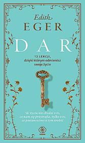 Dar. 12 lekcji, dzięki którym odmienisz swoje życie, Edith Eger, Dom Wydawniczy REBIS Sp. z o.o.