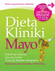 Dieta Kliniki Mayo,  praca zbiorowa,  Mayo Clinic - various authors, Dom Wydawniczy REBIS Sp. z o.o.