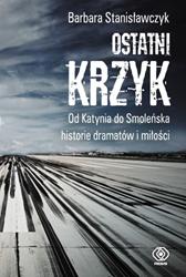 Ostatni krzyk. Od Katynia do Smoleńska..., Barbara Stanisławczyk, Dom Wydawniczy REBIS Sp. z o.o.