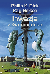 Inwazja z Ganimedesa, Philip K. Dick, Ray Nelson, Dom Wydawniczy REBIS Sp. z o.o.