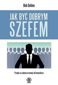 Jak być dobrym szefem, Bob Selden, Dom Wydawniczy REBIS Sp. z o.o.