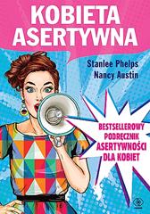 Kobieta asertywna, Stanlee Phelps, Nancy Austin, Dom Wydawniczy REBIS Sp. z o.o.