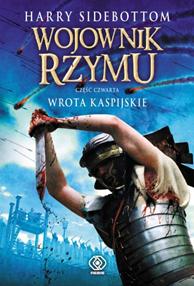 Wojownik Rzymu. Wrota Kaspijskie, Harry Sidebottom, Dom Wydawniczy REBIS Sp. z o.o.