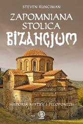 Zapomniana stolica Bizancjum. Historia Mistry i Peloponezu, Steven Runciman, Dom Wydawniczy REBIS Sp. z o.o.